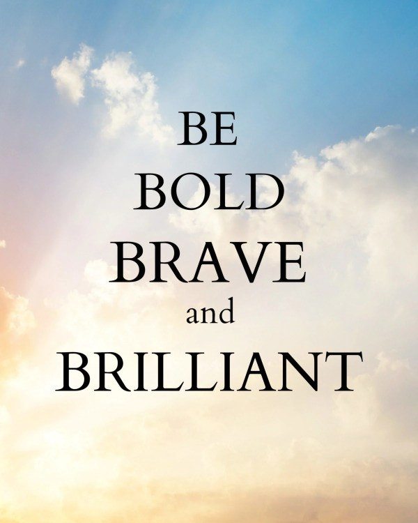 Bold Brave And Brilliant Digital Art Quotes