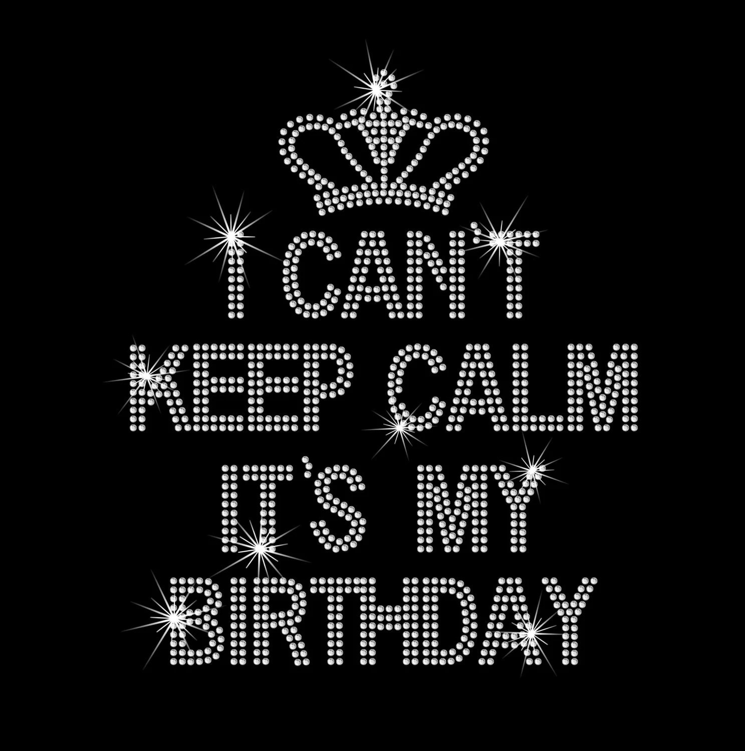 I Can T Keep Calm It S My Birthday With Crown Hot Fix