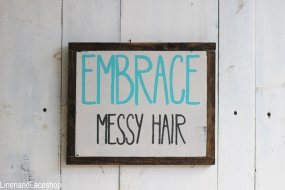 Embrace Messy Hair Sign Inspirational Sign Messy Hair Funny