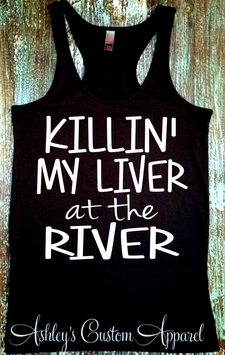 Killin My Liver at the River River Tank by