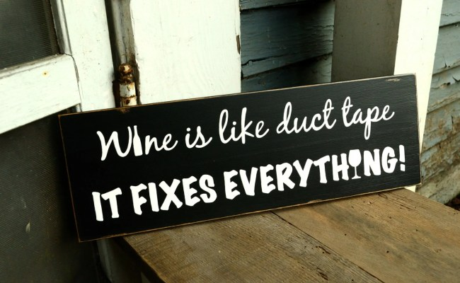 Items Similar To Wine Is Like Duct Tape It Fixes Everything Sign On Etsy
