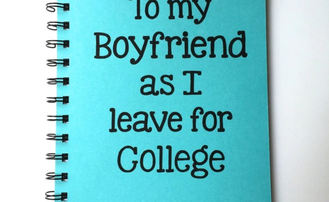 To My Boyfriend As I Leave For College Leaving For College