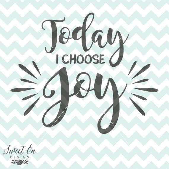 Download Today I choose joy svg cutting file Decoration Decal SVG