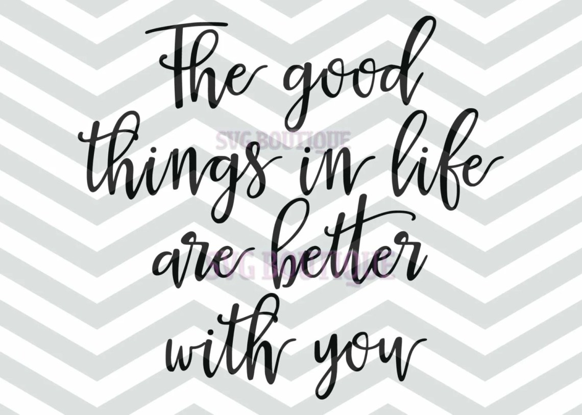 Download Good Things In Life SVG Love Quote Svg Couple Word Art