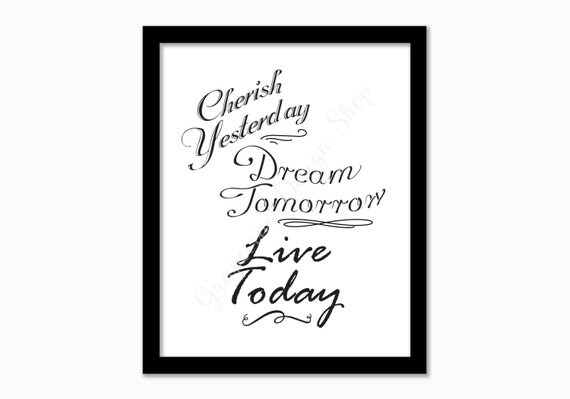 Inspirational print. Yesterday Tomorrow Today. Instant