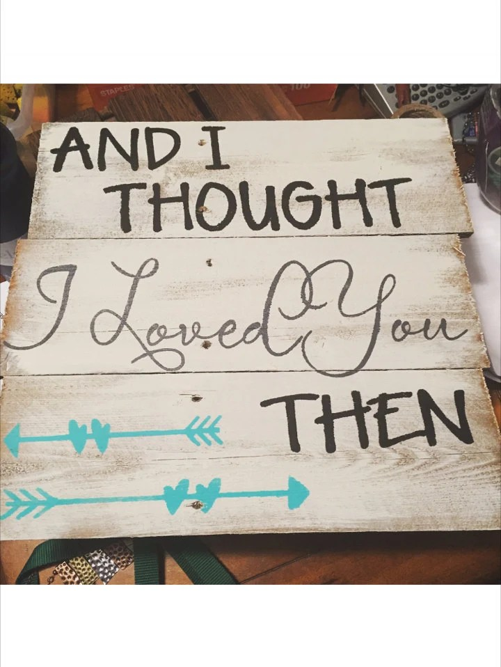 Download And I thought I loved you then sign hand painted sign wooden