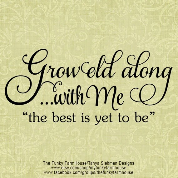Download SVG DXF & PNG Grow old along with Me ...the best is yet to