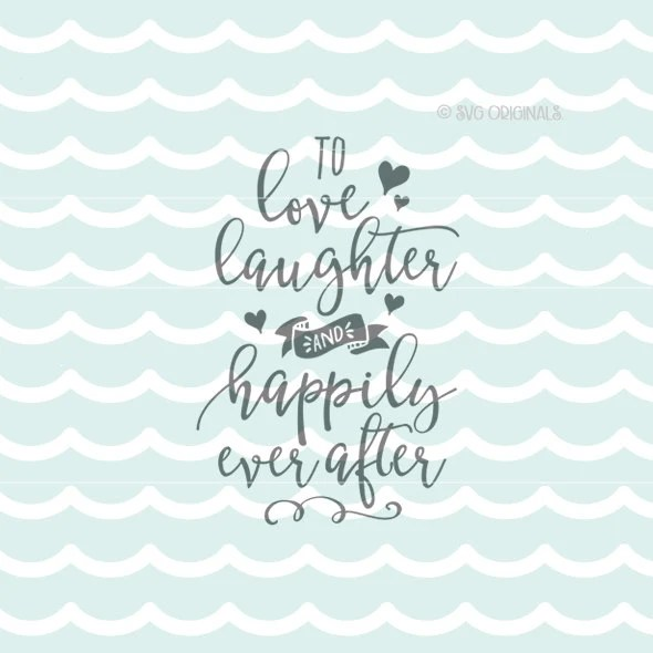 Download To Love Laughter and Happily Ever After SVG file. Wedding SVG