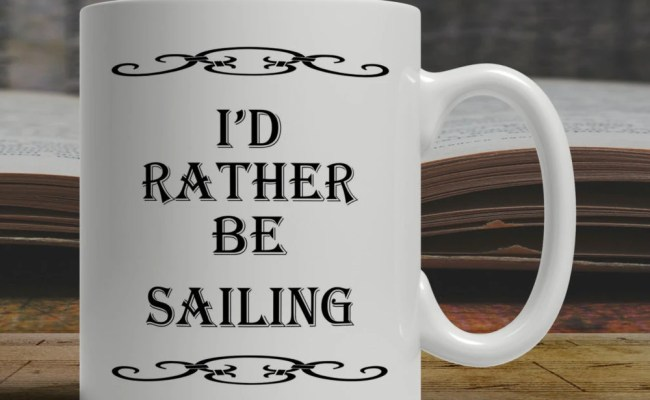 Rather Be Sailing Gift For Sailor Sailing Mug By Jannersmugs