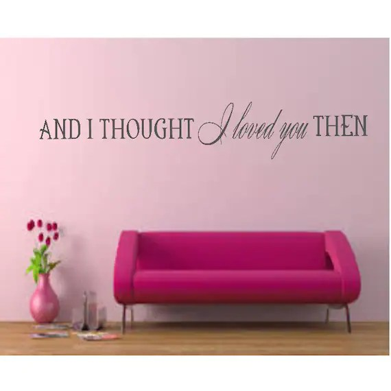 Download And I Thought I Loved You Then Vinyl Wall Quote