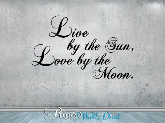 Download Live by the sun Love by the moon Wall DECAL Vinyl sticker