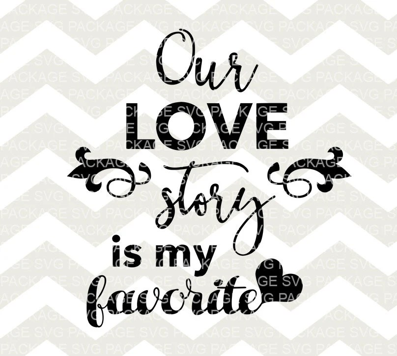 Download SVG File Our Love Story is my Favorite SVG Cutting File Svg