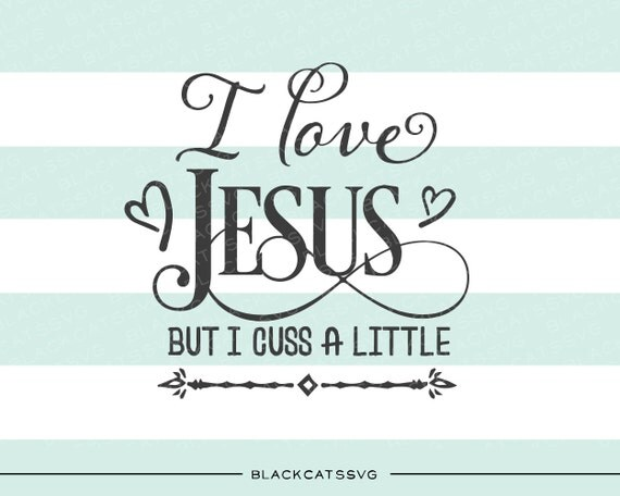 Download I love Jesus but I cuss a little SVG file Cutting by ...