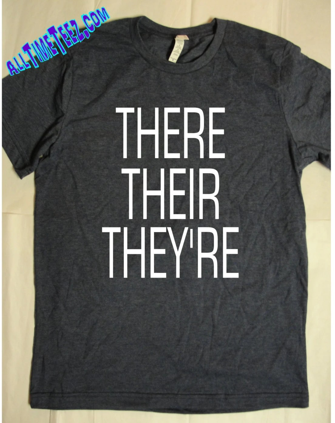 There Their They Re T S Shirt Grammar Police T Shirt