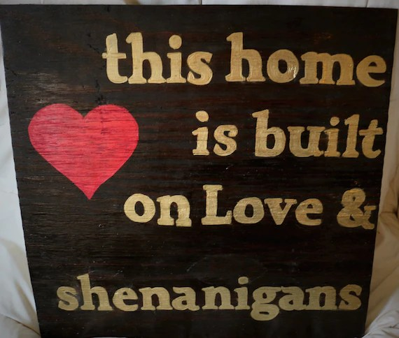 Download This home is built on Love and shenanigans custom sign home