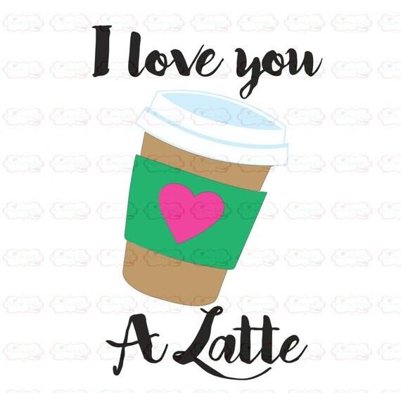 Download I love you A Latte SVG Dxf Eps cut file frappe svg by ...