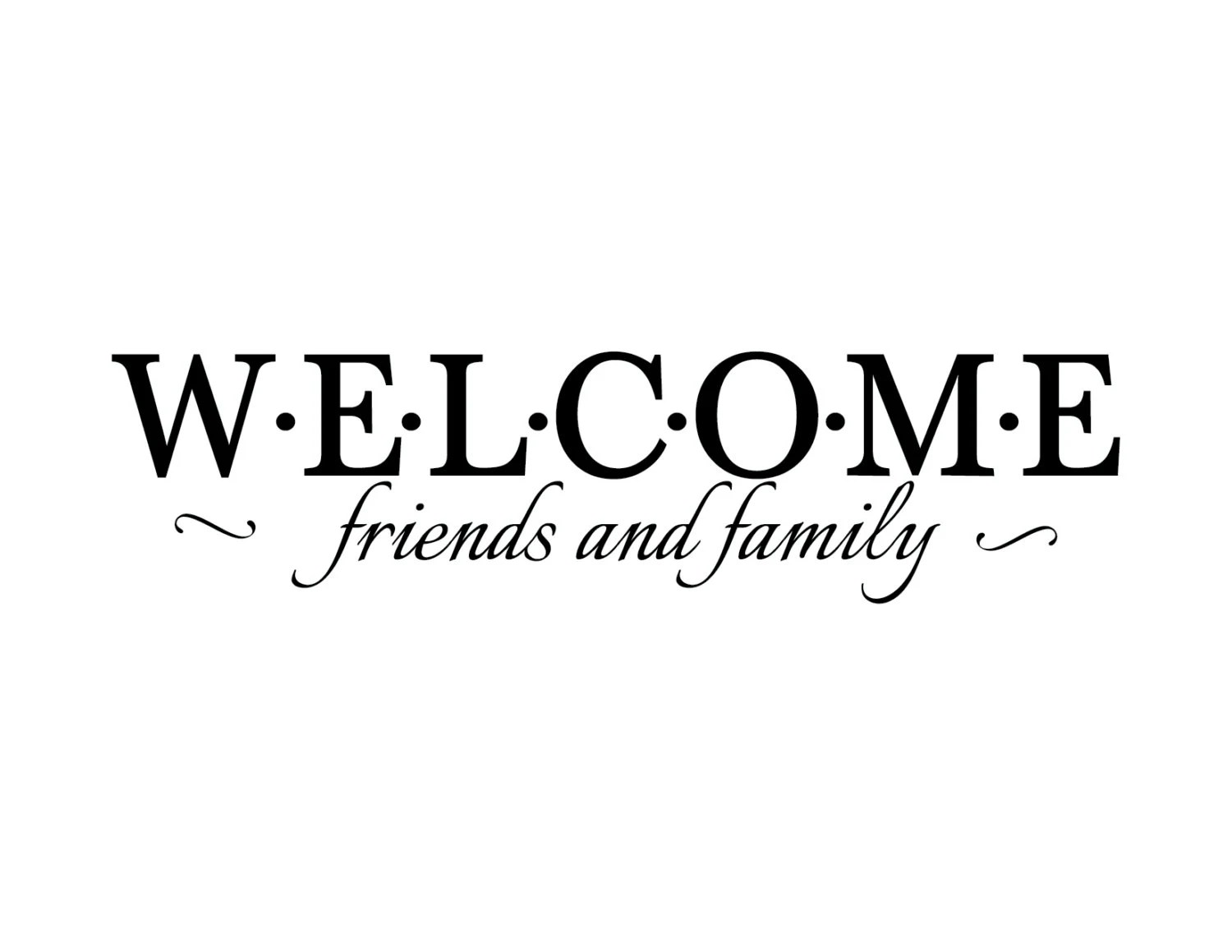Welcome friends and family Family photo wall decal Foyer