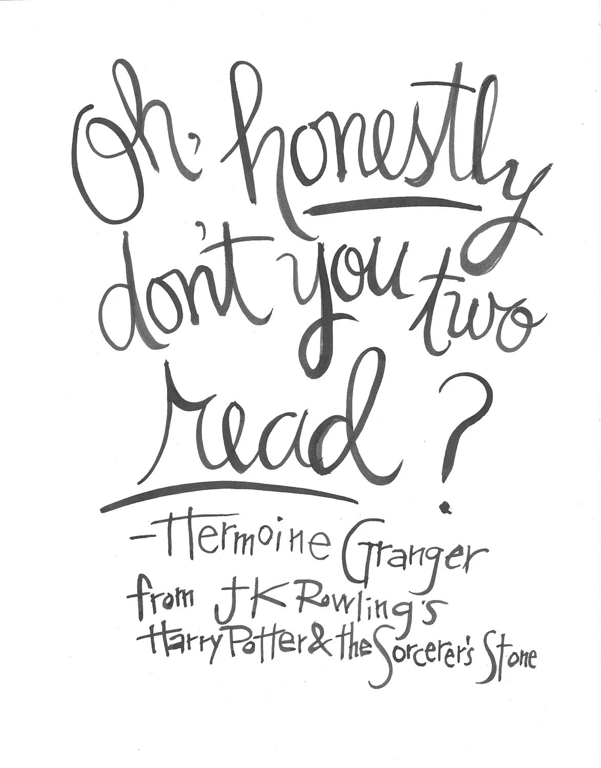 Oh honestly don't you two read Hermoine Granger quote