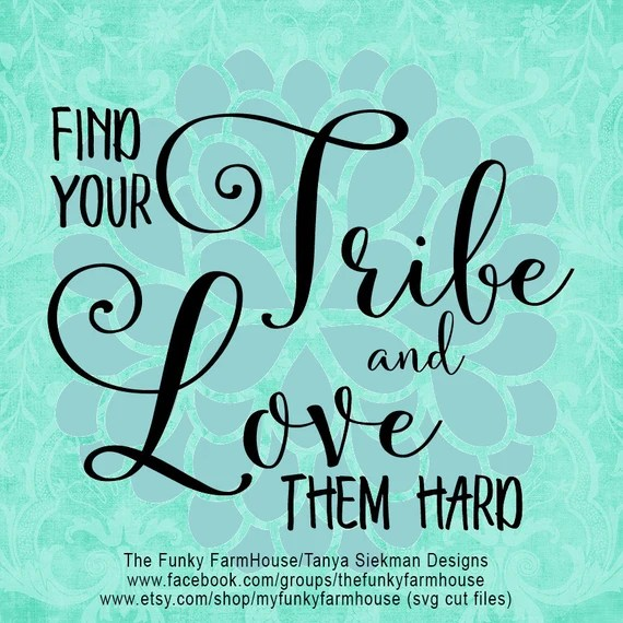 Download SVG & PNG Find Your TRIBE and Love them Hard
