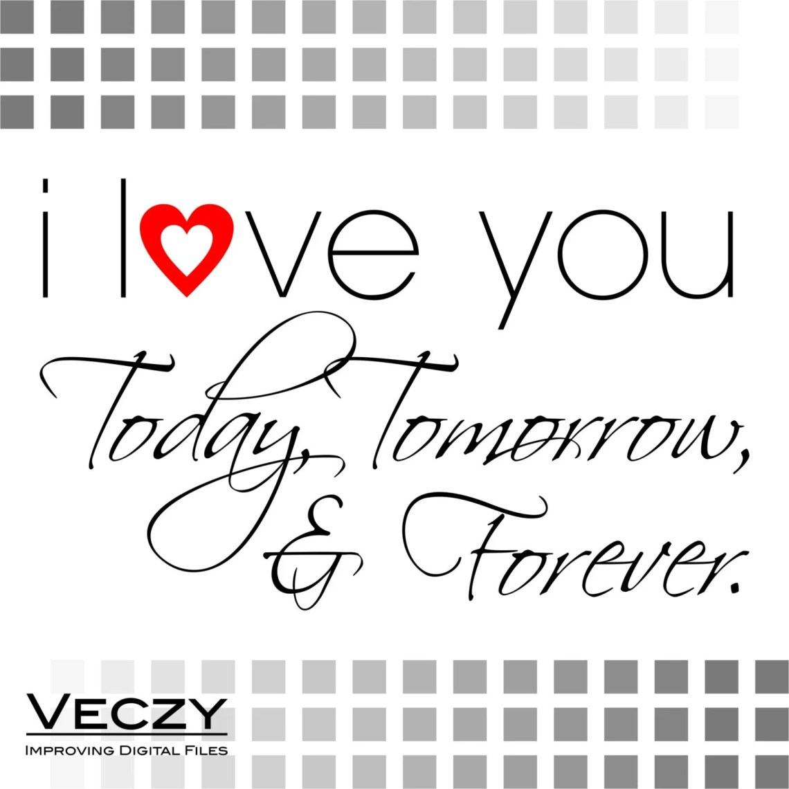 Download svg quotes i love you today tomorrow and forever svg by Veczy