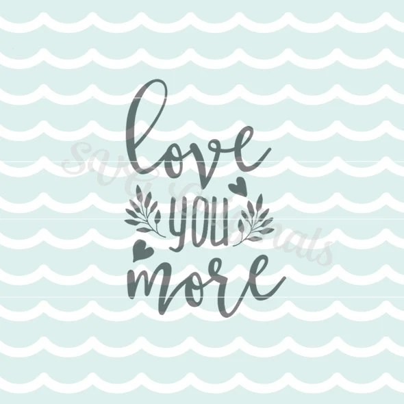 Download Love you more Love SVG Vector file. Beautiful for so many
