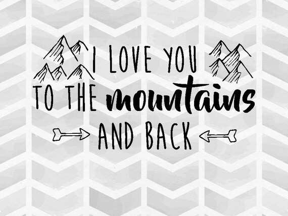 Download I Love You to the Mountains and Back SVG and DXF Cut File ...