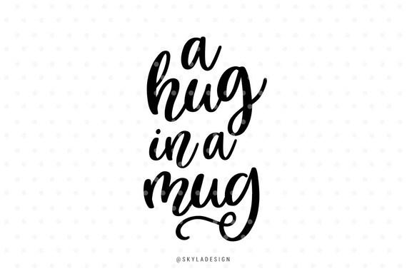 Svg files, A hug in a mug, Coffee mug quote, Svg cut file
