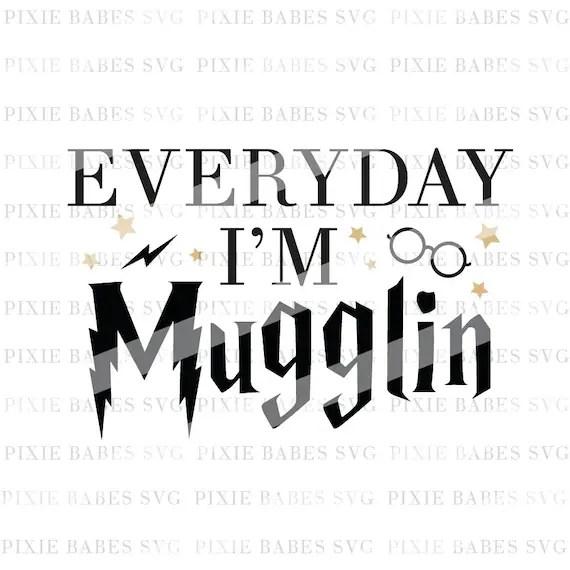 Everyday I'm Mugglin' SVG Harry Potter SVG Hogwarts