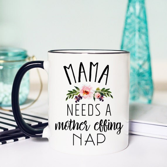 Mama Needs a Mother Effing Nap, New Mama Mug, Mama Nap Mug, Funny Mom Mug, Funny Mama Mug, New Mom Gift, New Mom Mug, Mom Coffee Cup
