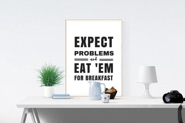 Expect Problems And Eat &...