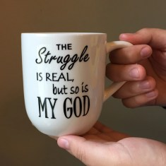 Image result for The Struggle Is Real but So Is God Coffee Cup