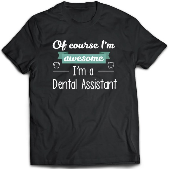 Dental Assistant T-Shirt.