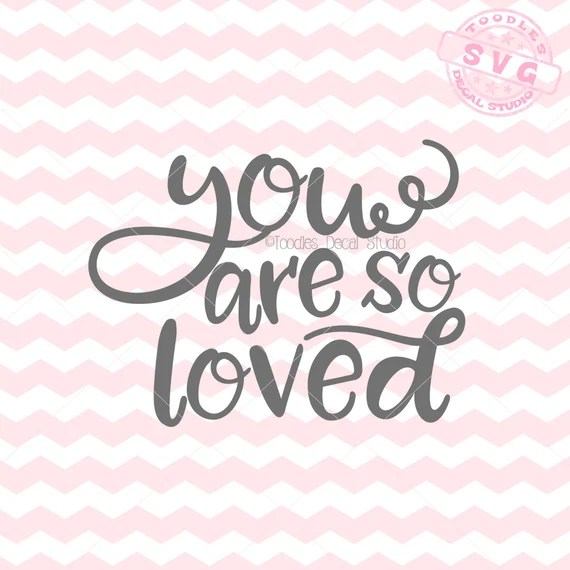 Download You are so loved SVG, Instant Download, Kids Quote ...
