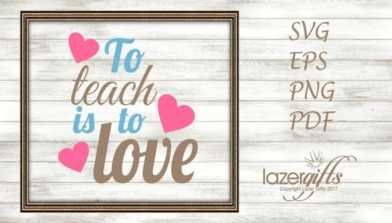 Download To Teach is To Love SVG Cut File