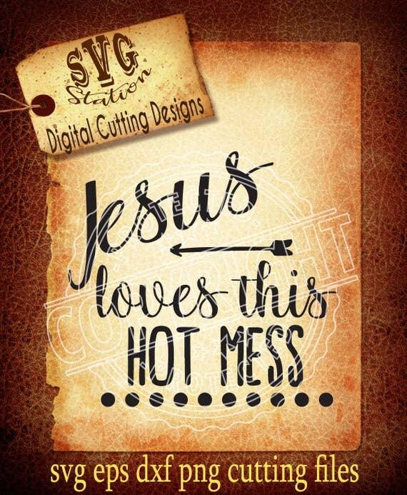 Download Jesus Loves This Hot Mess Svg Hot Mess Svg Jesus SVG DXF PNG