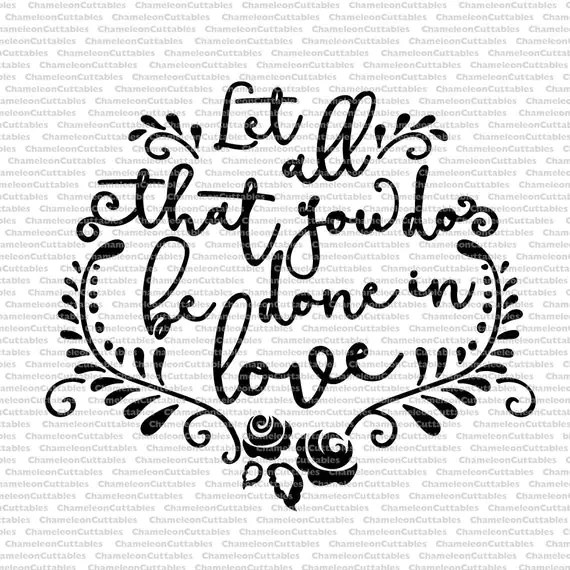 Download Let all that you do be done in love svg cut file decal