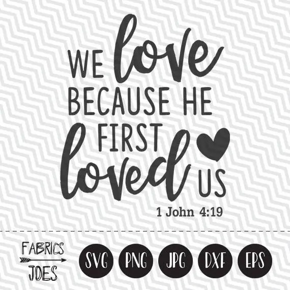Download We love because He first loved us svg John 4:19 Christian svg