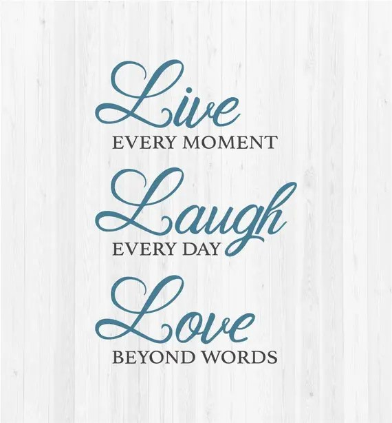 Download Live Every Moment Laugh Every Day Love Beyond Words SVG
