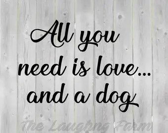 Download All you need is love and a dog | Etsy