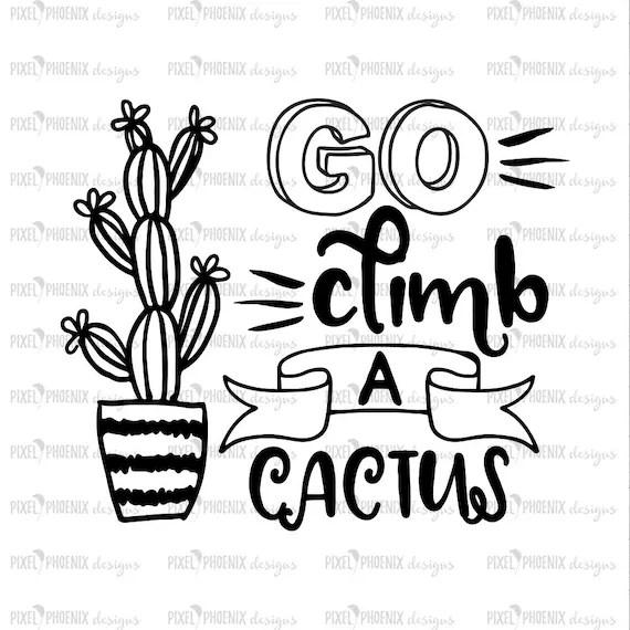Go climb a cactus, Cactus SVG file, succulent SVG, cacti