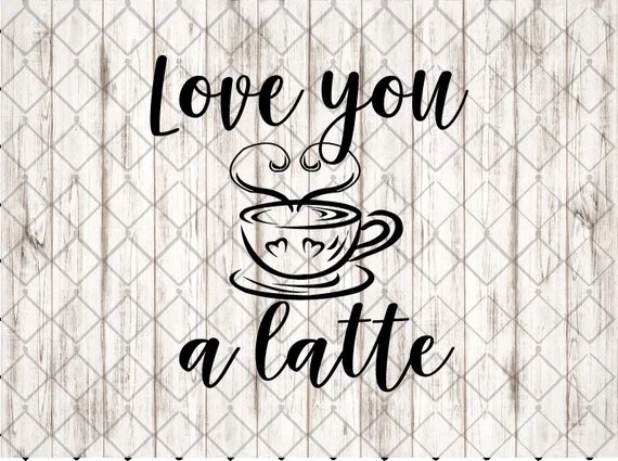 Download I Love You a Latte SVG Love you a latte cut file DXF PNG