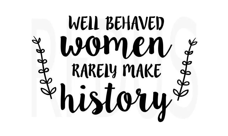 Well Behaved Women Rarely Make History SVG Cricut cutting