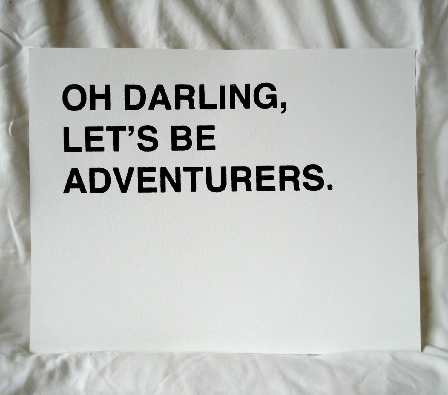 Oh Darling, Let's Be Adventurers Screenprinted Poster