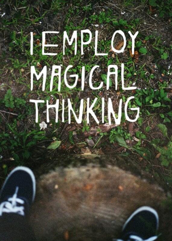 I Employ Magical Thinking