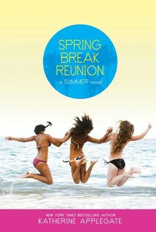 book cover of   Spring Break Reunion    (Summer)  by  Katherine Applegate