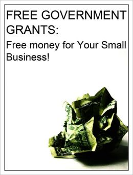 FREE GOVERNMENT GRANTS: Free money for Your Small Business ...