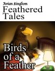 Avian Kingdom Feathered Tales: Birds Of A Feather