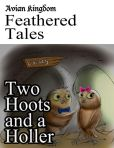Avian Kingdom Feathered Tales: Two Hoots and a Holler