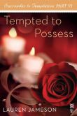 Surrender to Temptation Part VI: Tempted to Possess