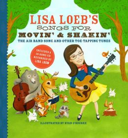 Lisa Loeb's Songs for Movin' and Shakin': The Air Band Song and Other Toe-Tapping Tunes Lisa Loeb and Ryan O'Rourke